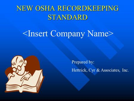 NEW OSHA RECORDKEEPING STANDARD Prepared by: Hettrick, Cyr & Associates, Inc.