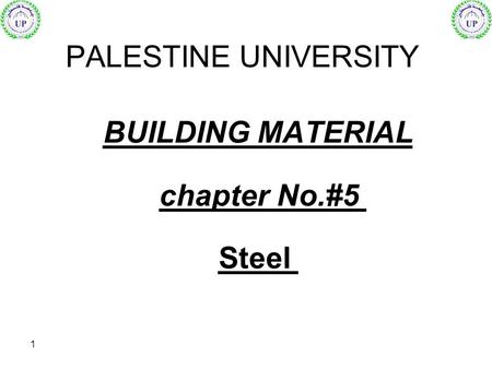 1 BUILDING MATERIAL PALESTINE UNIVERSITY chapter No.#5 Steel.
