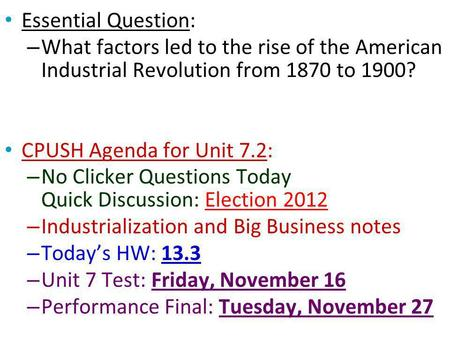 Essential Question: – What factors led to the rise of the American Industrial Revolution from 1870 to 1900? CPUSH Agenda for Unit 7.2: – No Clicker Questions.