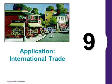 Copyright©2004 South-Western 9 Application: International Trade.