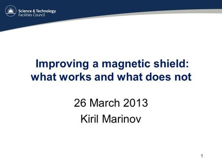 Improving a magnetic shield: what works and what does not 26 March 2013 Kiril Marinov 1.