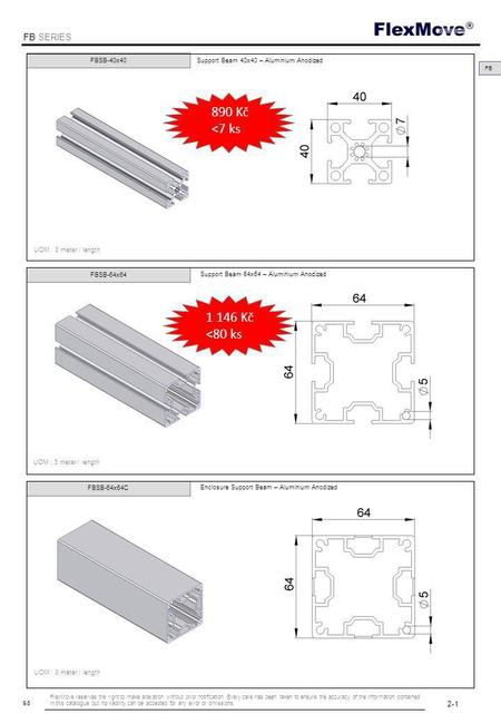 FlexMove FB SERIES 9.8 FBSB-40x40 UOM : 3 meter / length Support Beam 40x40 – Aluminium Anodized FBSB-64x64 Support Beam 64x64 – Aluminium Anodized FBSB-64x64C.