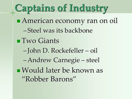 Captains of Industry American economy ran on oil American economy ran on oil –Steel was its backbone Two Giants Two Giants –John D. Rockefeller – oil –Andrew.