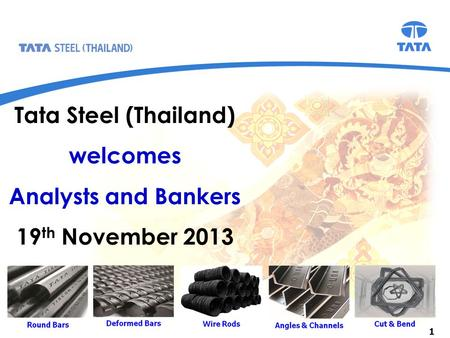 1 Tata Steel (Thailand) welcomes Analysts and Bankers 19 th November 2013.