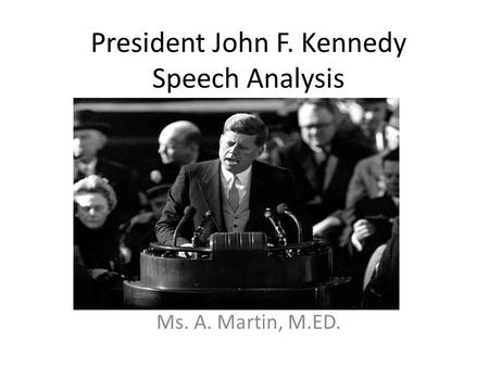 kennedy speech analysis essay leah moore jfk inaugural address analysis president john f kennedy gave his inaugural address on a january afternoon in 1961 his speech includes many rhetorical.