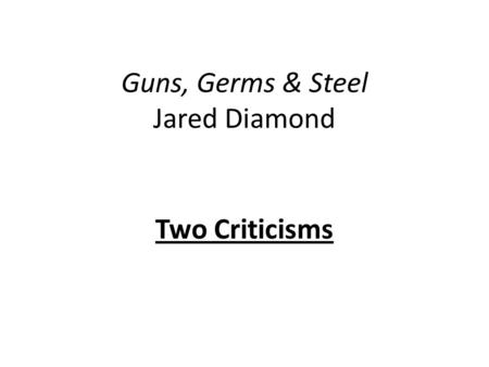 Guns, Germs & Steel Jared Diamond Two Criticisms.
