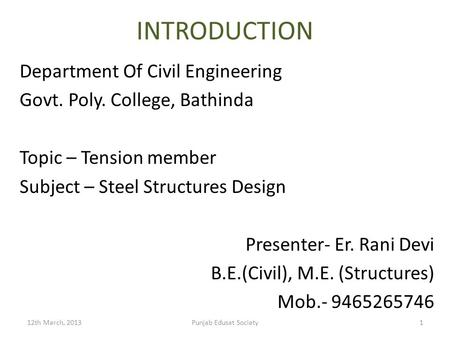 INTRODUCTION Department Of Civil Engineering Govt. Poly. College, Bathinda Topic – Tension member Subject – Steel Structures Design Presenter- Er. Rani.