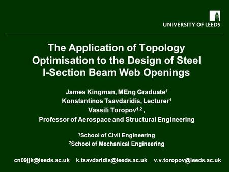 James Kingman, MEng Graduate 1 Konstantinos Tsavdaridis, Lecturer 1 Vassili Toropov 1,2, Professor of Aerospace and Structural Engineering 1 School of.