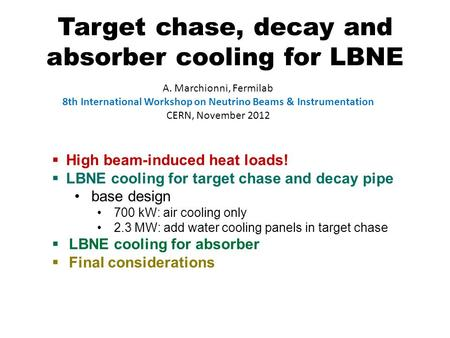 Target chase, decay and absorber cooling for LBNE A. Marchionni, Fermilab 8th International Workshop on Neutrino Beams & Instrumentation CERN, November.