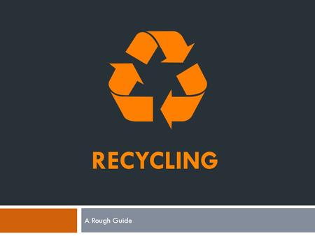 RECYCLING A Rough Guide.