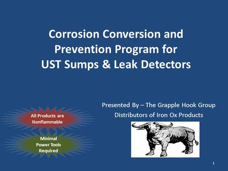 Corrosion Conversion and Prevention Program for UST Sumps & Leak Detectors Presented By – The Grapple Hook Group Distributors of Iron Ox Products All Products.