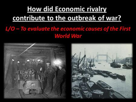How did Economic rivalry contribute to the outbreak of war?