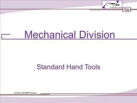 Mechanical Division Standard Hand Tools. Topics Design T-Square Drafting Triangle Fabrication Hacksaw Cordless Drill File Sandpaper & Steel Wool Assembly.