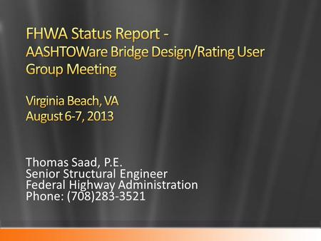 Thomas Saad, P.E. Senior Structural Engineer Federal Highway Administration Phone: (708)283-3521.
