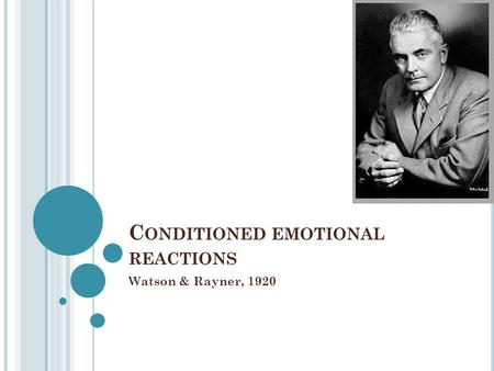C ONDITIONED EMOTIONAL REACTIONS Watson & Rayner, 1920.