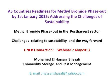 A5 Countries Readiness for Methyl Bromide Phase-out by 1st January 2015: Addressing the Challenges of Sustainability Methyl Bromide Phase- out in the Postharvest.