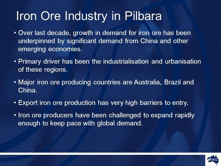 Chin Iron Ore Industry in Pilbara Over last decade, growth in demand for iron ore has been underpinned by significant demand from China and other emerging.