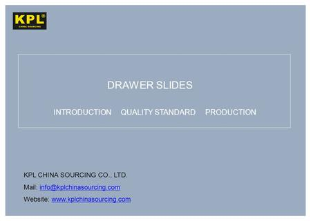 KPL CHINA SOURCING CO., LTD. Mail: Website:  DRAWER.