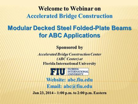 Welcome to Webinar on Accelerated Bridge Construction Modular Decked Steel Folded-Plate Beams for ABC Applications Sponsored by Accelerated Bridge Construction.