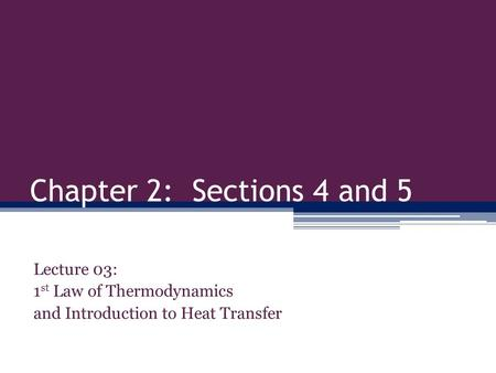 Chapter 2: Sections 4 and 5 Lecture 03: 1 st Law of Thermodynamics and Introduction to Heat Transfer.