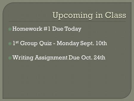Upcoming in Class Homework #1 Due Today