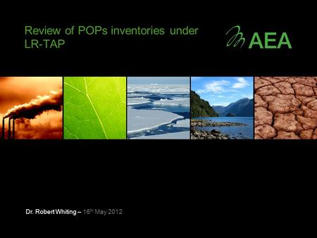Dr. Robert Whiting – 16 th May 2012 Review of POPs inventories under LR-TAP.
