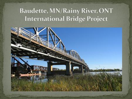 HELP !!!!!! International border bridge located over the Rainy River on the Minnesota Trunk Highway 72 and Ontario Provincial Highway 11 This route provides.