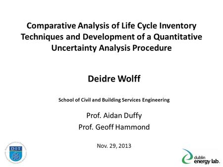 Comparative Analysis of Life Cycle Inventory Techniques and Development of a Quantitative Uncertainty Analysis Procedure Deidre Wolff School of Civil and.