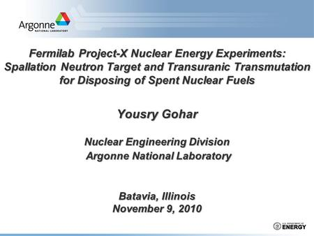 Fermilab Project-X Nuclear Energy Experiments: Spallation Neutron Target and Transuranic Transmutation for Disposing of Spent Nuclear Fuels Yousry Gohar.