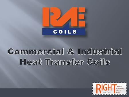 History: 33 years experience in the HVAC Industry Market Focus: Replacement/OEM/Plan & Spec/Industrial Flexibility: Building coils to unique customer.