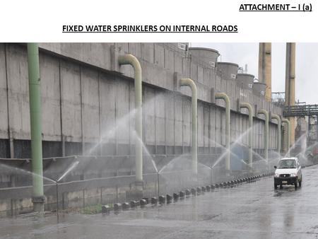 ATTACHMENT – I (a) FIXED WATER SPRINKLERS ON INTERNAL ROADS.