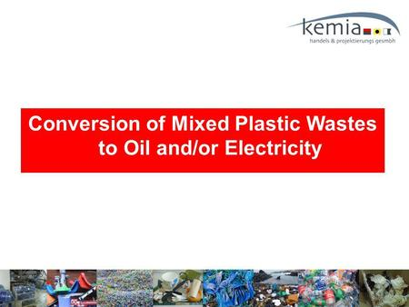 Conversion of Mixed Plastic Wastes to Oil and/or Electricity.