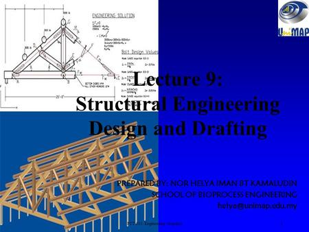 Lecture 9: Structural Engineering Design and Drafting PREPARED BY: NOR HELYA IMAN BT KAMALUDIN SCHOOL OF BIOPROCESS ENGINEERING 1PTT.