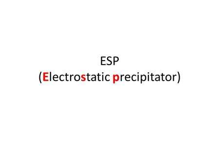 ESP (Electrostatic precipitator). Operating Principles Step 1 is the electrical charging and migration of particles toward a vertical collection surface.