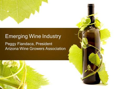 Emerging Wine Industry Peggy Fiandaca, President Arizona Wine Growers Association.