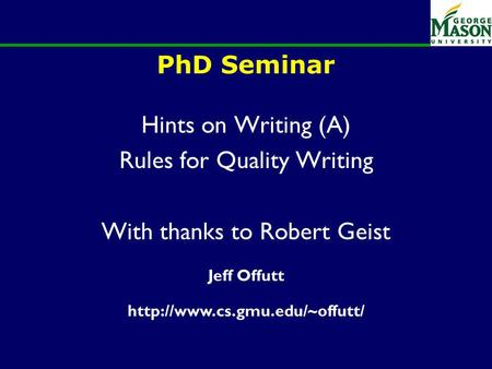 PhD Seminar Hints on Writing (A) Rules for Quality Writing With thanks to Robert Geist Jeff Offutt