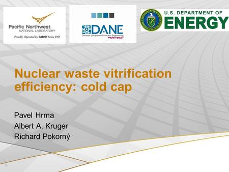 Nuclear waste vitrification efficiency: cold cap Pavel Hrma Albert A. Kruger Richard Pokorný 1.