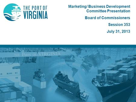Marketing/ Business Development Committee Presentation Board of Commissioners Session 353 July 31, 2013.