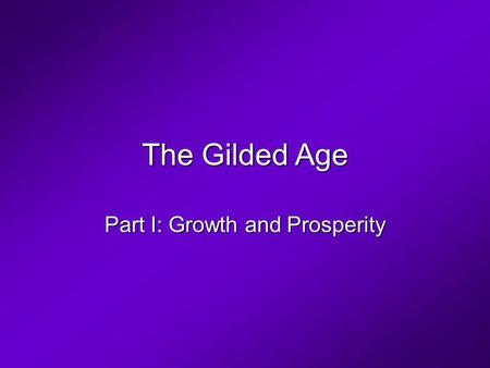 The Gilded Age Part I: Growth and Prosperity. Industrial and Economic Growth The New York Central Railroad Cornelius Vanderbilt The original Grand Central.