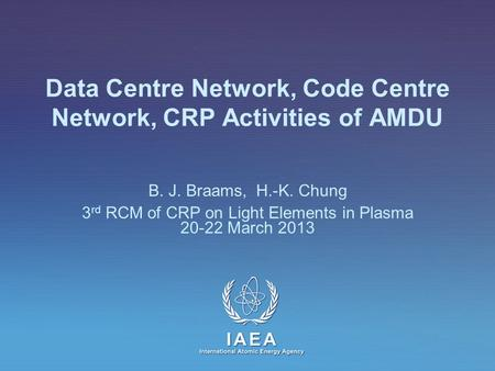 IAEA International Atomic Energy Agency Data Centre Network, Code Centre Network, CRP Activities of AMDU B. J. Braams, H.-K. Chung 3 rd RCM of CRP on Light.