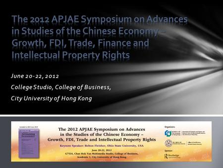 June 20-22, 2012 College Studio, College of Business, City University of Hong Kong.