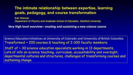 Very High level overview– creating and sustaining a new science course Science Education Initiatives at University of Colorado and University of British.