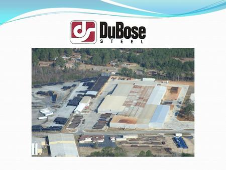 Our Mission Commitment to Service is our number one priority at DuBose Steel. Our employees are dedicated to making sure that our customer's needs are.