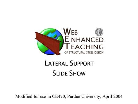 L ATERAL S UPPORT S LIDE S HOW Modified for use in CE470, Purdue University, April 2004.