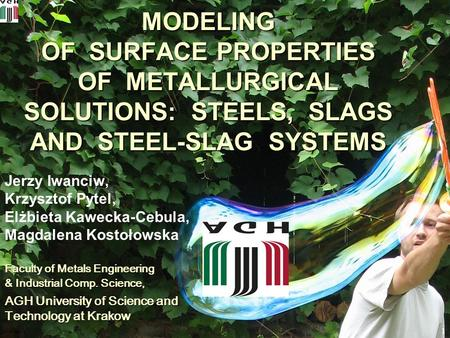 1 MODELING OF SURFACE PROPERTIES OF METALLURGICAL SOLUTIONS: STEELS, SLAGS AND STEEL-SLAG SYSTEMS Jerzy Iwanciw, Krzysztof Pytel, Elżbieta Kawecka-Cebula,