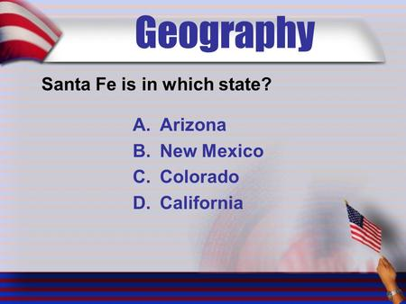 Geography Santa Fe is in which state? A.Arizona B.New Mexico C.Colorado D.California.