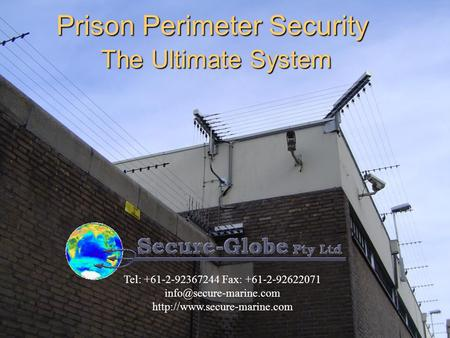 Prison Perimeter Security The Ultimate System Tel: +61-2-92367244 Fax: +61-2-92622071