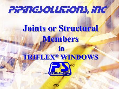 Joints or Structural Members in in TRIFLEX ® WINDOWS Joints or Structural Members in in TRIFLEX ® WINDOWS.