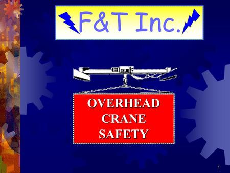 1 OVERHEAD CRANE SAFETY F&T Inc.. 2 OVERHEAD AND GANTRY CRANE OPERATION Hoist operators must inspect equipment daily before use. Do not operate a crane.