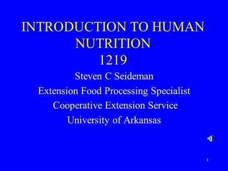 1 INTRODUCTION TO HUMAN NUTRITION 1219 Steven C Seideman Extension Food Processing Specialist Cooperative Extension Service University of Arkansas.